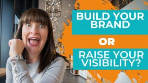 What's the difference between raising your visibility and building your brand?