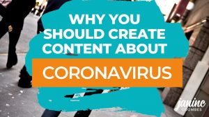 Why you should create content about Coronavirus