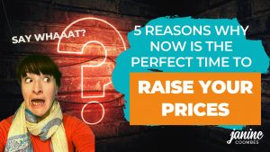 5 Reasons why now is the perfect time to raise your prices